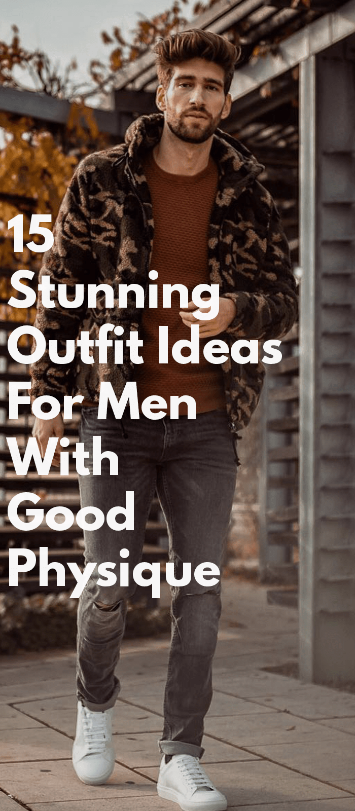 15 Stunning Outfit Ideas For Men With Good Physique.