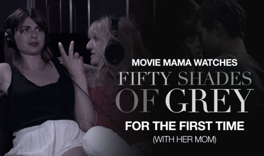 Movie Mama Watches 'Fifty Shades Of Grey' For The First Time