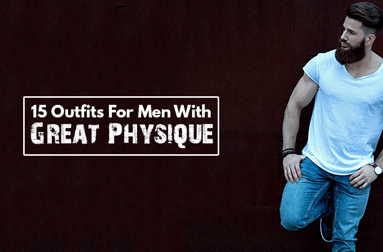 15 Stunning Outfit Ideas For Men With Good Physique